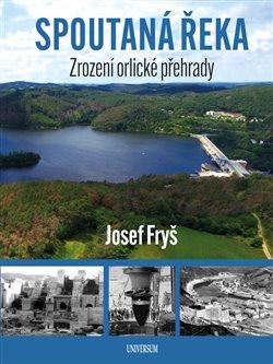 Obálka titulu Spoutaná řeka - Zrození Orlické přehrady