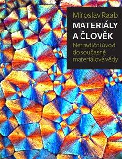 Obálka titulu Materiály a člověk : netradiční úvod do současné materiálové vědy