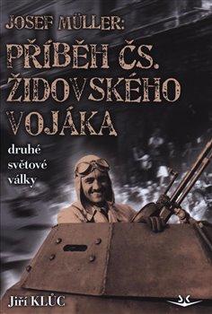 Josef Müller - Příběh čs. židovského vojáka druhé světové války