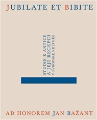 Jubilate et bibite. Studie k antice a její recepci v evropské kultuře. Ad honorem Jan Bažant