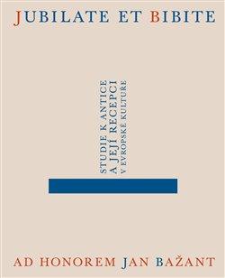 Obálka titulu Jubilate et bibite. Studie k antice a její recepci v evropské kultuře. Ad honorem Jan Bažant