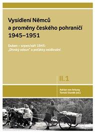 Vysídlení Němců a proměny českého pohraničí 1945-1951, 1. svazek II. dílu
