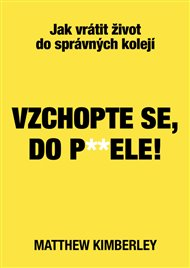 Vzchopte se, do p**dele!