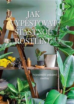 Obálka titulu Jak vypěstovat šťastnou rostlinu