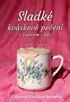 Sladké kváskové pečení s cukrem i bez - Jana Berková