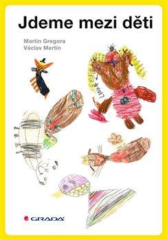 Jdeme mezi děti. Co nás čeká v předškolním a školním kolektivu - Václav Mertin, Martin Gregora