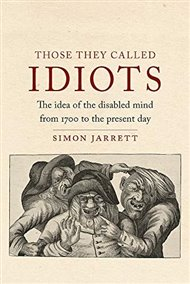 Those They Called Idiots: The Idea of the Disabled