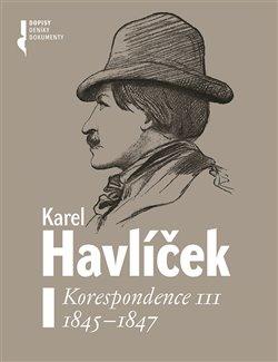 Obálka titulu Karel Havlíček. Korespondence III. 1845 - 1847