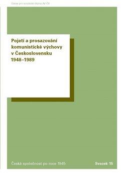 Obálka titulu Pojetí a prosazování komunistické výchovy v Československu 1948–1989