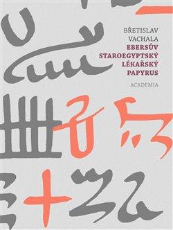 Obálka titulu Ebersův staroegyptský lékařský papyrus