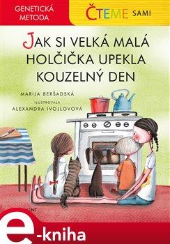 Obálka titulu Čteme sami – genetická metoda - Jak si velká malá holčička upekla kouzelný den