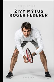 Živý mýtus Roger Federer