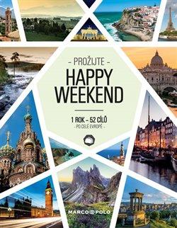 Obálka titulu Prožijte Happy Weekend - 1 rok 52 cílů po celé Evropě
