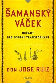 Šamanský váček - Obřady pro osobní transformaci
