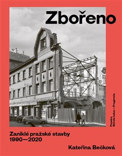 Obálka titulu Zbořeno. Zaniklé pražské stavby 1990–2020
