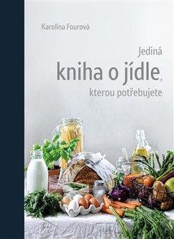 Obálka titulu Jediná kniha o jídle, kterou potřebujete