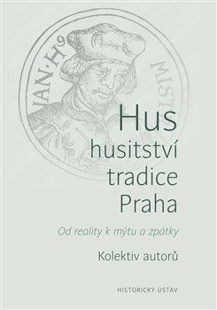 Obálka titulu Hus – husitství – tradice - Praha