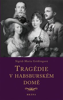 Obálka titulu Tragédie v habsburském domě