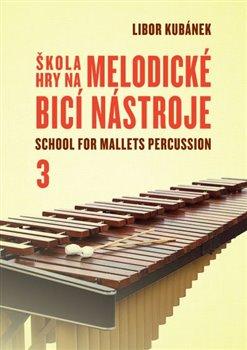 Obálka titulu Škola hry na melodické bicí nástroje / School for Mallets Percussion 3