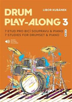 Drum Play-Along 3. 7 etud pro bicí soupravu & piano - Libor Kubánek