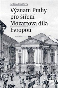 Obálka titulu Význam Prahy pro šíření Mozartova díla Evropou
