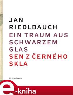 Obálka titulu Ein Traum aus schwarzem Glas/ Sen z černého skla