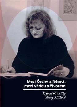 Obálka titulu Mezi Čechy a Němci, mezi vědou a životem