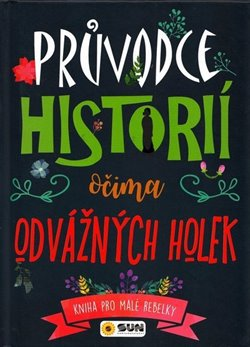 Obálka titulu Průvodce historii očima odvážných holek - Kniha pro malé rebelky