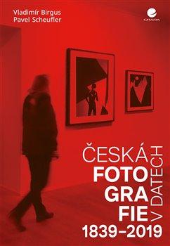 Obálka titulu Česká fotografie v datech 1839-2019