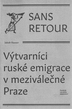 Jakub Hauser – Sans retour, Výtvarníci ruské emigrace v meziválečné Praze