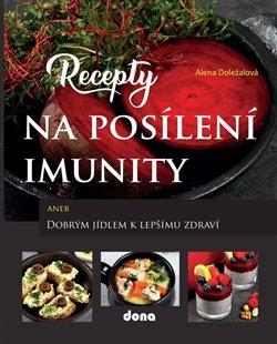 Obálka titulu Recepty na posílení imunity aneb Dobrým jídlem k lepšímu zdraví
