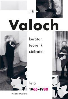 Obálka titulu Jiří Valoch - kurátor, teoretik, sběratel