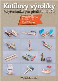 Kutilovy výrobky – polytechnika pro předškolní děti