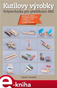 Obálka titulu Kutilovy výrobky – polytechnika pro předškolní děti