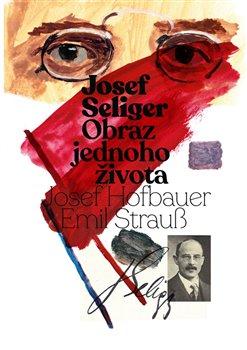Obálka titulu Josef Seliger - Obraz jednoho života