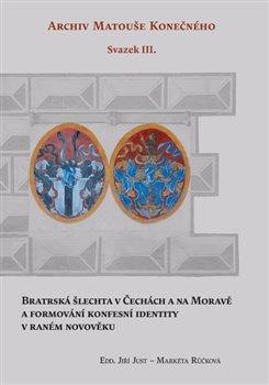 Obálka titulu Bratrská šlechta v Čechách a na Moravě a formování konfesní identity v raném novověku