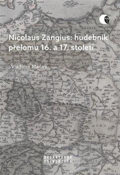 Obálka titulu Nicolaus Zangius: hudebník přelomu 16. a 17. století