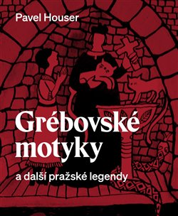 Obálka titulu Grébovské motyky a další pražské legendy