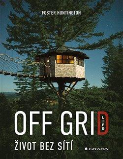 Obálka titulu Off Grid Life - Život bez sítí
