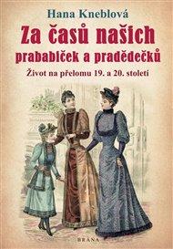 Za časů našich prababiček a pradědečků - Život na přelomu 19. a 20. století