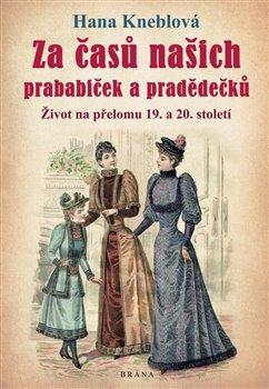 Obálka titulu Za časů našich prababiček a pradědečků - Život na přelomu 19. a 20. století