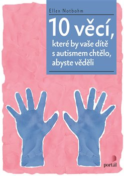 10 věcí, které by vaše dítě s autismem chtělo, abyste věděli