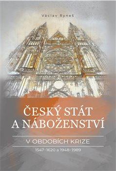 Obálka titulu Český stát a náboženství v obdobích krize 1547–1620 a 1948–1989