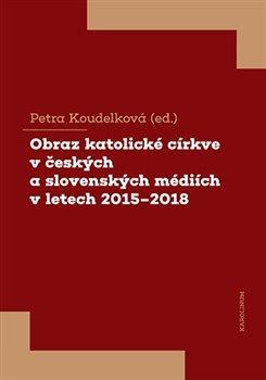 Obálka titulu Obraz katolické církve v českých a slovenských médiích v letech 2015-2018
