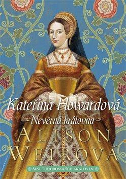 Obálka titulu Kateřina Howardová: Nevěrná královna