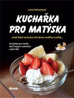 Obálka titulu Kuchařka pro Matýska aneb Když nechcete mít doma malého cvalíka...