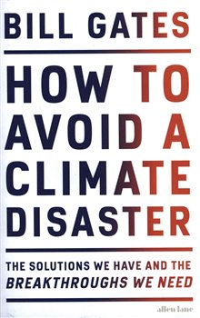 Obálka titulu How to Avoid a Climate Disaster: The Solutions We Have and the Breakthroughs We Need