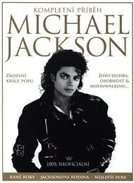 Michael Jackson– Kompletní příběh