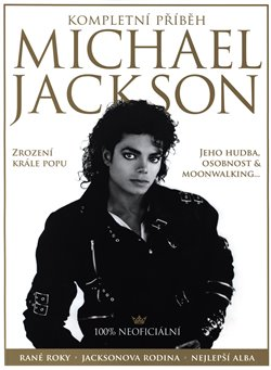 Obálka titulu Michael Jackson– Kompletní příběh