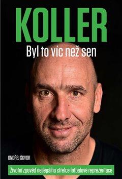 Koller: Byl to víc než sen - Životní zpověď nejlepšího střelce fotbalové reprezentace